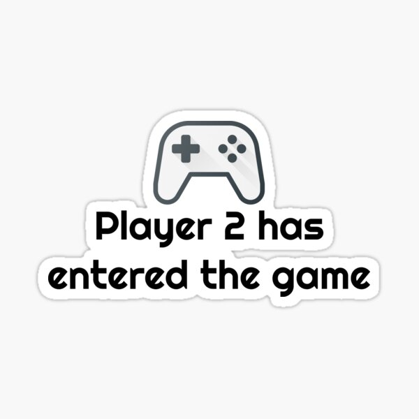 Player 2 has entered the game Sticker