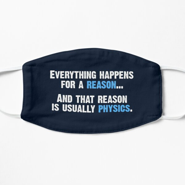 Physics is the Reason Flat Mask
