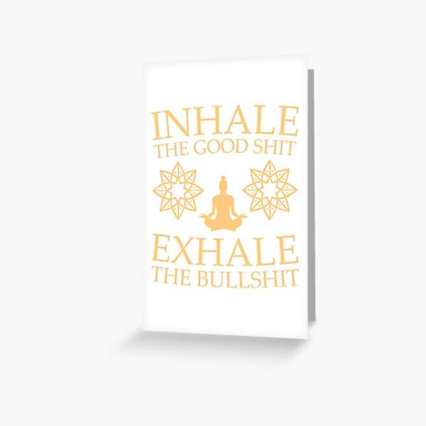 Yoga: Inhale the good shit Greeting Card