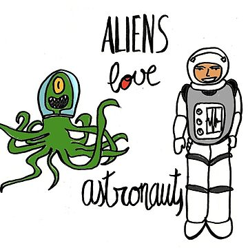 Aliens love Astronauts by Villaraco