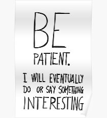 Be patient I will eventually do or say something interesting Poster