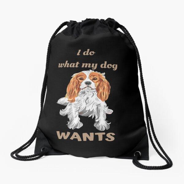 I Do What My Dog Wants Cavalier King Charles Spaniel Drawstring Bag