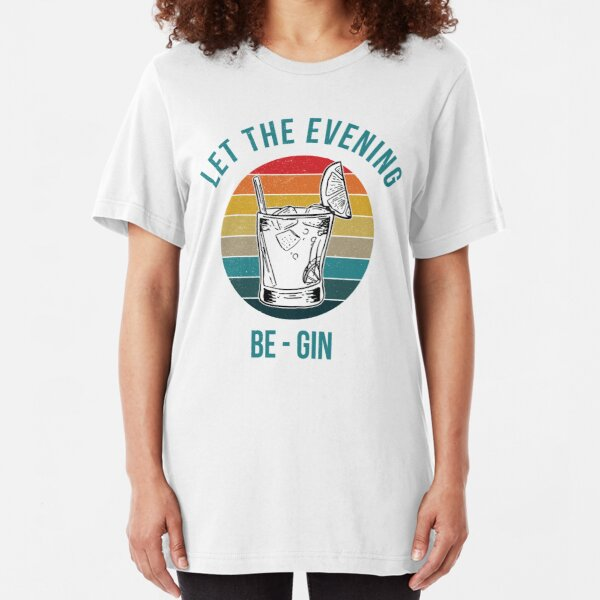 let the evening be gin Slim Fit T-Shirt
