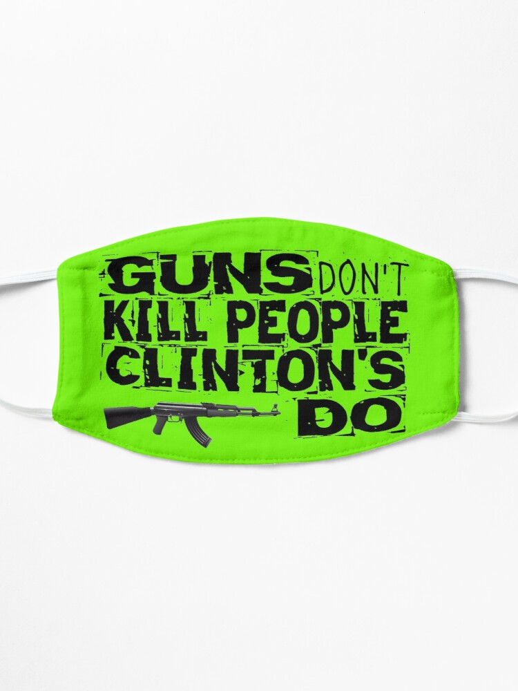 Alternate view of Guns Don't Kill People Clinton's Do Design by MbrancoDesigns Mask
