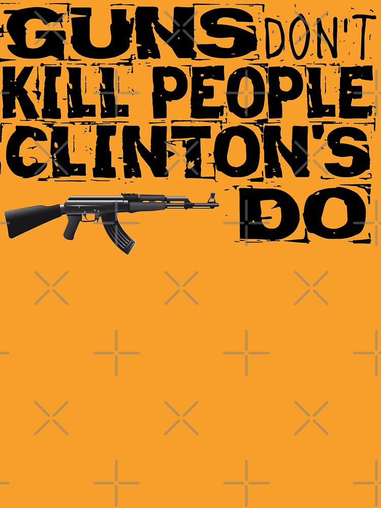 Guns Don't Kill People Clinton's Do Design by MbrancoDesigns by Mbranco