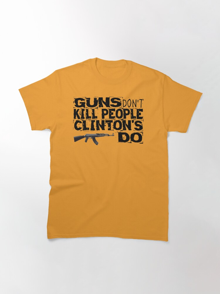 Alternate view of Guns Don't Kill People Clinton's Do Design by MbrancoDesigns Classic T-Shirt
