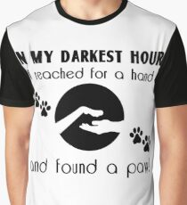 In my Darkest Hour I Reached for a Paw Graphic T-Shirt