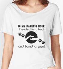 In my Darkest Hour I Reached for a Paw Women's Relaxed Fit T-Shirt