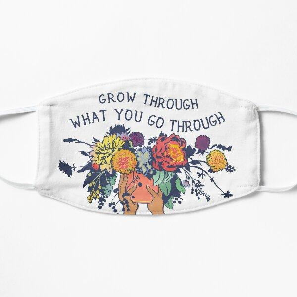 Grow Through What You Go Through Flat Mask