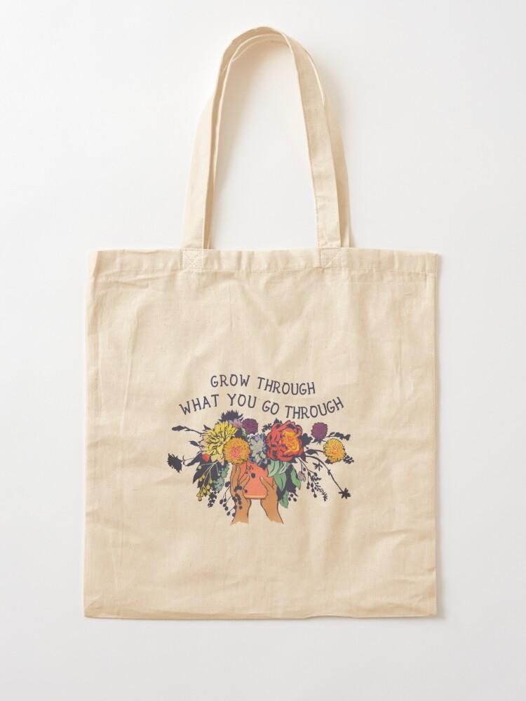 Grow through what your Go through Tote Bag