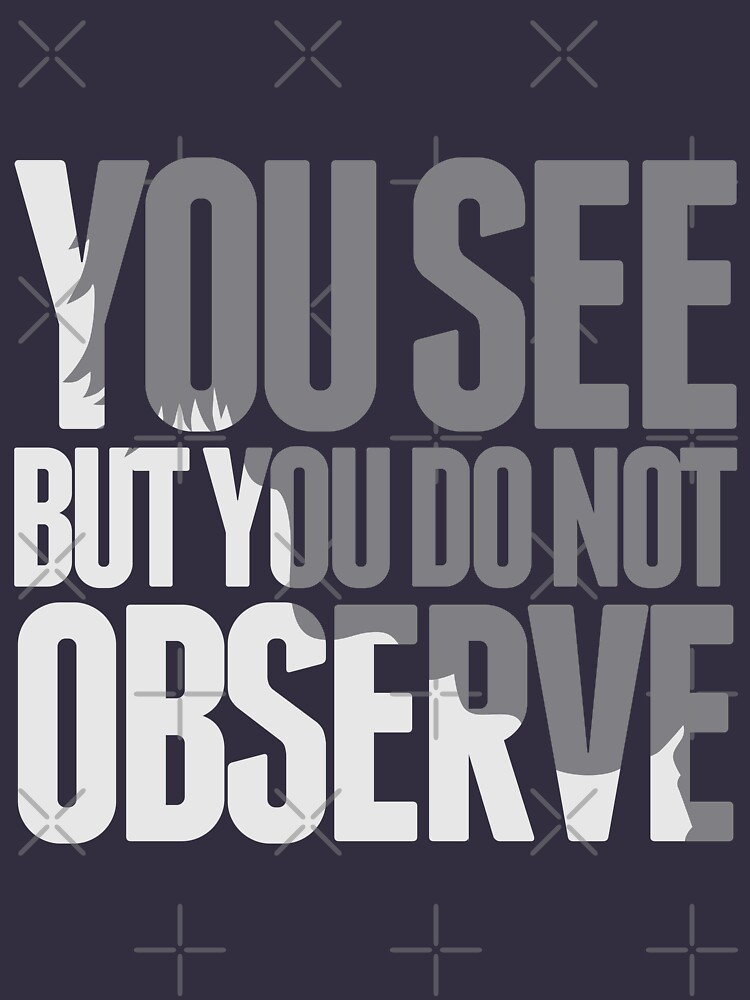 You see but you do not observe | Unisex T-Shirt