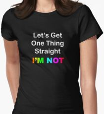 Let's Get One Thing Straight...I'm Not Women's Fitted T-Shirt