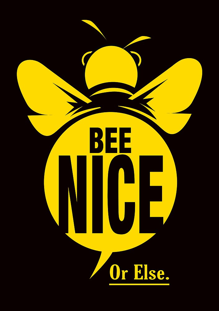 Bee Nice... Or Else. by watchkevcreate