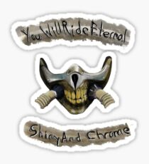 You Will Ride Eternal, Shiny and Chrome Sticker