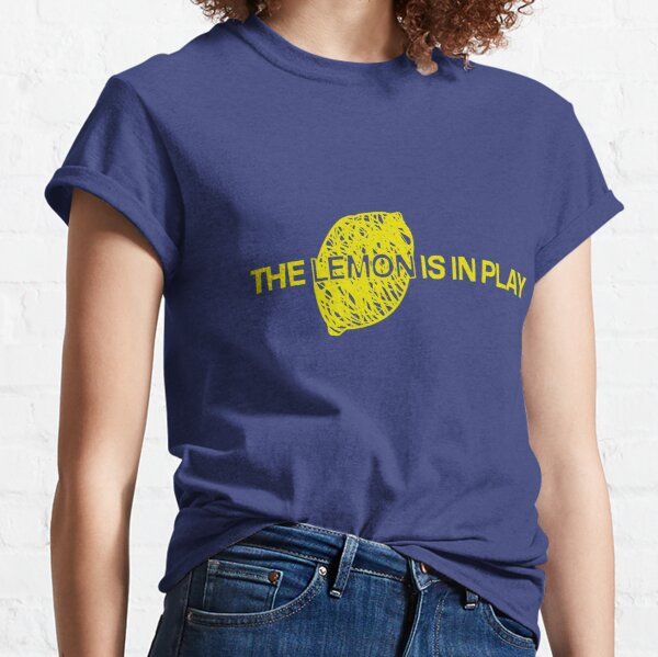 The Lemon is in Play Classic T-Shirt
