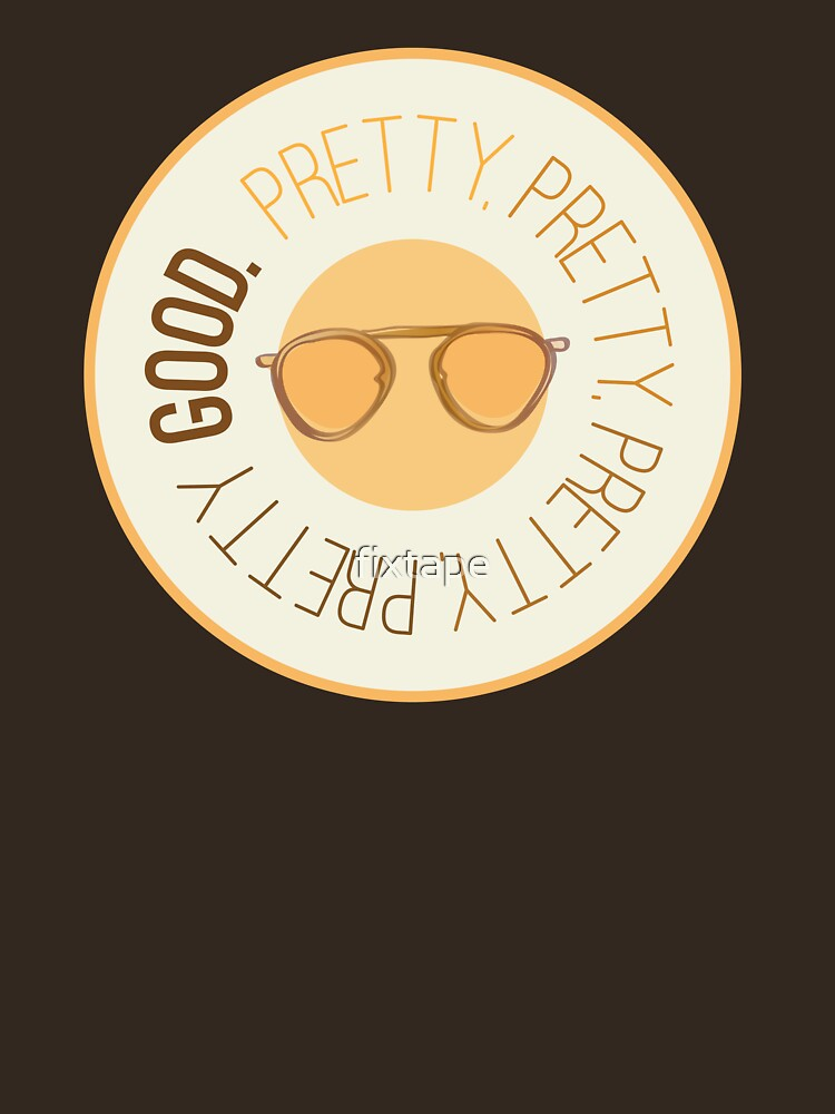 Pretty Pretty Pretty Pretty Good | Unisex T-Shirt