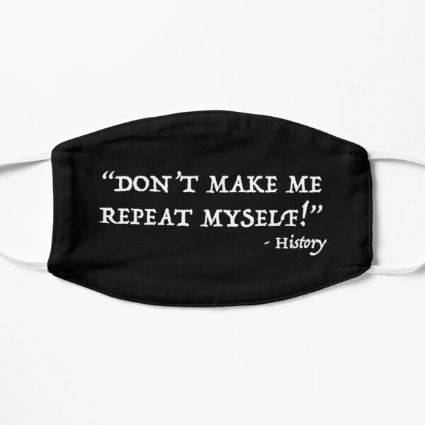 Don't Make Me Repeat Myself Funny History Design Mask