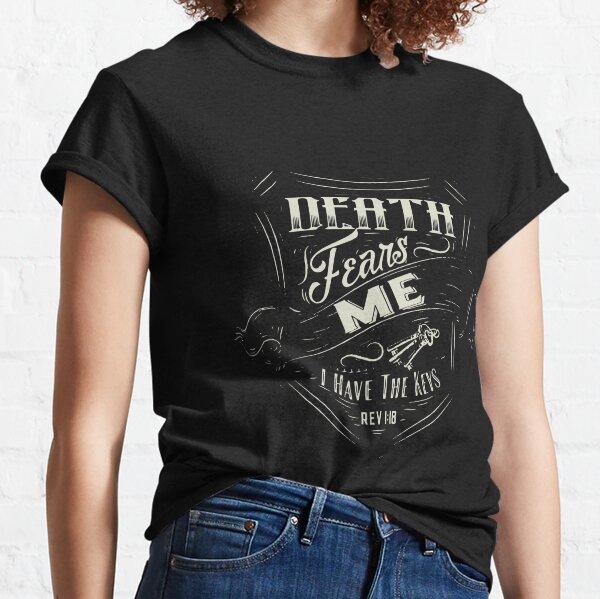 Death Fears Me Classic T-Shirt