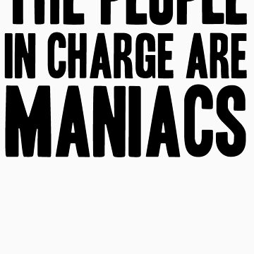 The People in Charge are Maniacs -Black by Aaran225