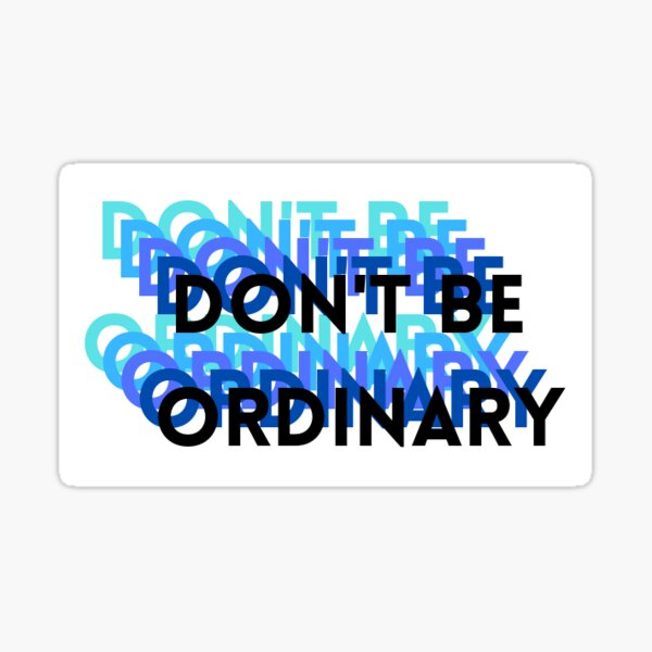 Don't Be Ordinary Sticker