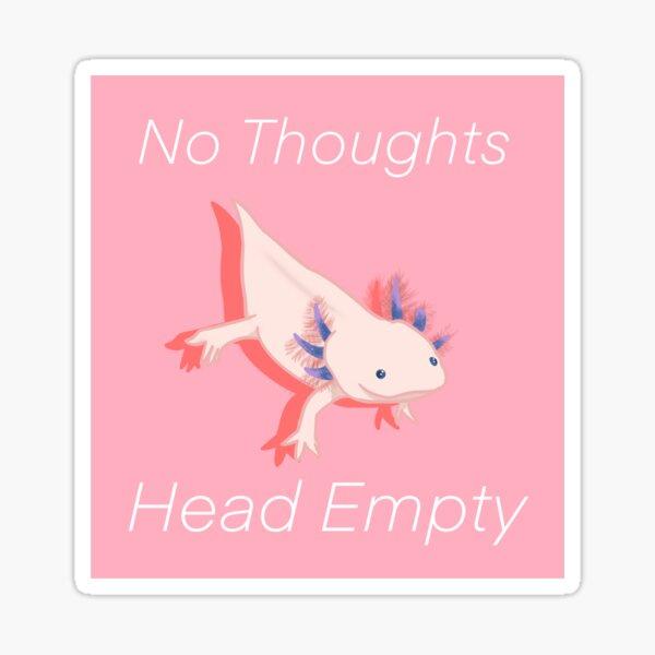 Sin pensamientos Cabeza vacía Axolotl Pegatina