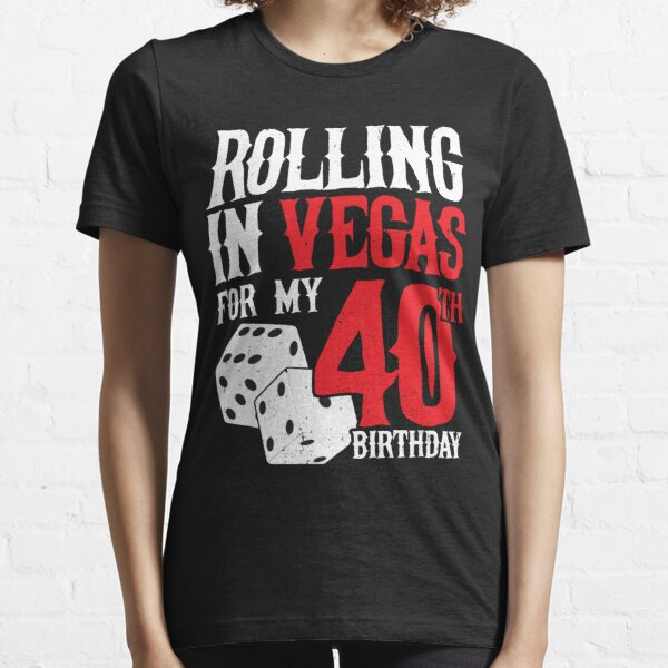Party in Las Vegas - Rolling in Vegas 40th Birthday Essential T-Shirt