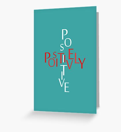 Positively Positive Greeting Card