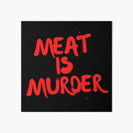 Meat is Murder Tee, Face Mask, Mug, Button, Phone Cae and More.  Art Board Print