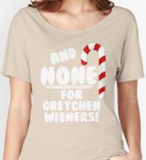 And NONE For Gretchen Wieners! - Mean Girls Christmas Women's Relaxed Fit T-Shirt