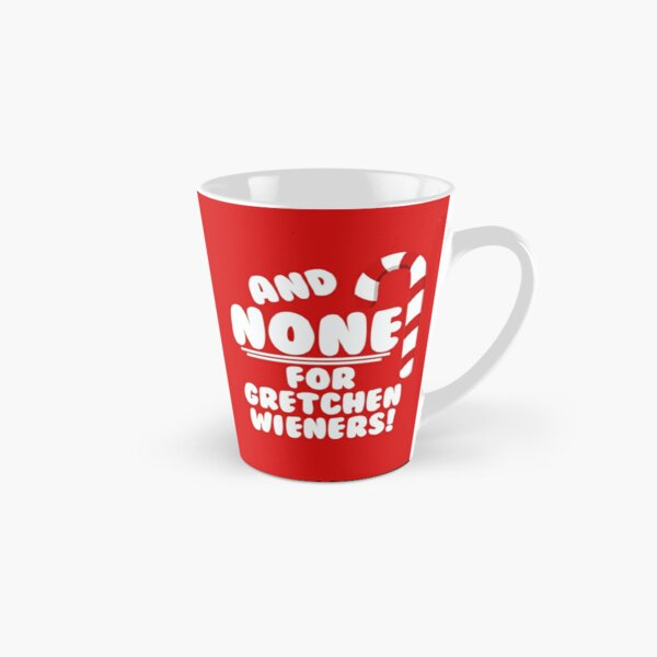 And NONE For Gretchen Wieners! - Mean Girls Christmas Tall Mug