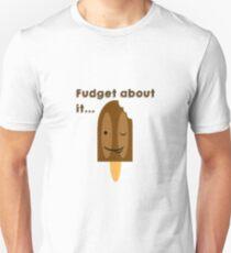 Fudget about it... T-Shirt