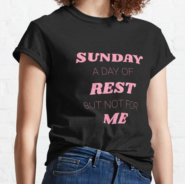 Sunday A Day of Rest, But Not For Me Cock Destroyers Social Media Quote Classic T-Shirt