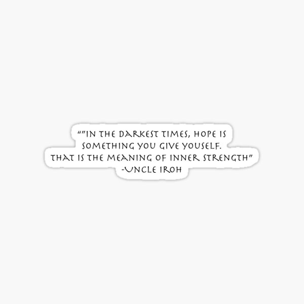 Uncle Iroh Inspirational Quote Sticker