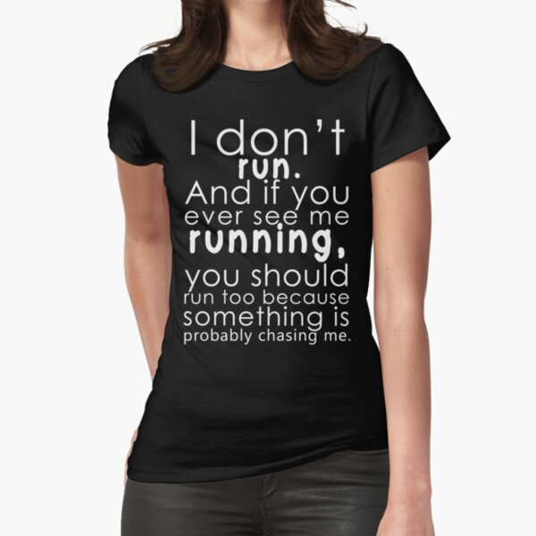 I don't run Fitted T-Shirt