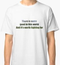 There Is Some Good In This World Classic T-Shirt