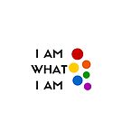 I AM WHAT I AM! by IdeasForArtists