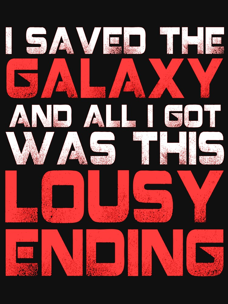 ALL I GOT WAS THIS LOUSY ENDING - Mass Effect ending rage shirt | Unisex T-Shirt