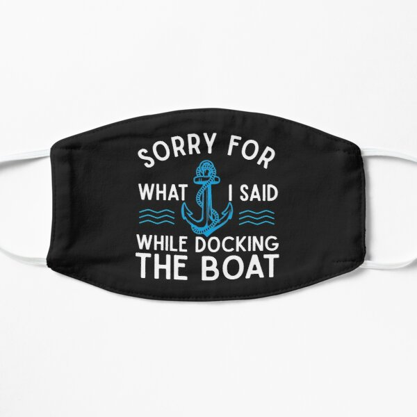Sorry for what I said while docking the boat hilarious sailing boating lover gifts Flat Mask