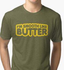 I'm Smooth Like Butter Tri-blend T-Shirt