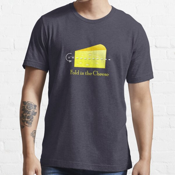 Fold in the Cheese! Essential T-Shirt