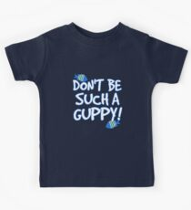Don't be such a guppy! Kids Tee