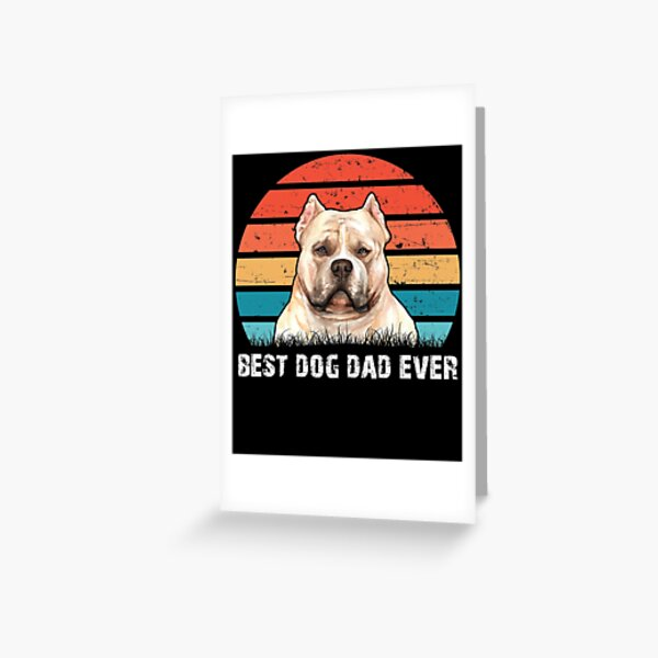 American Bully Best Dog Dad Ever   Funny Fathers Day Gift   Proud Dad   Retro Vintage Gifts Greeting Card