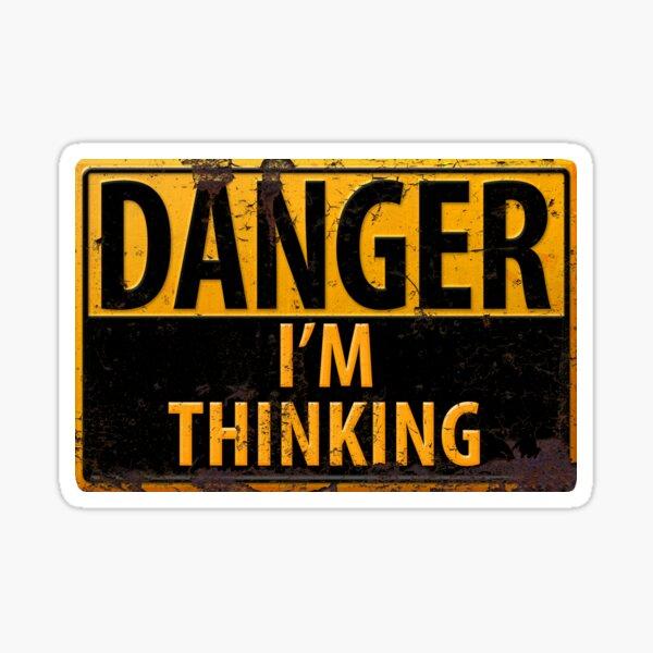 DANGER, I'm Thinking - Caution Warning Sign - Geek - Nerd - Brainy Sticker