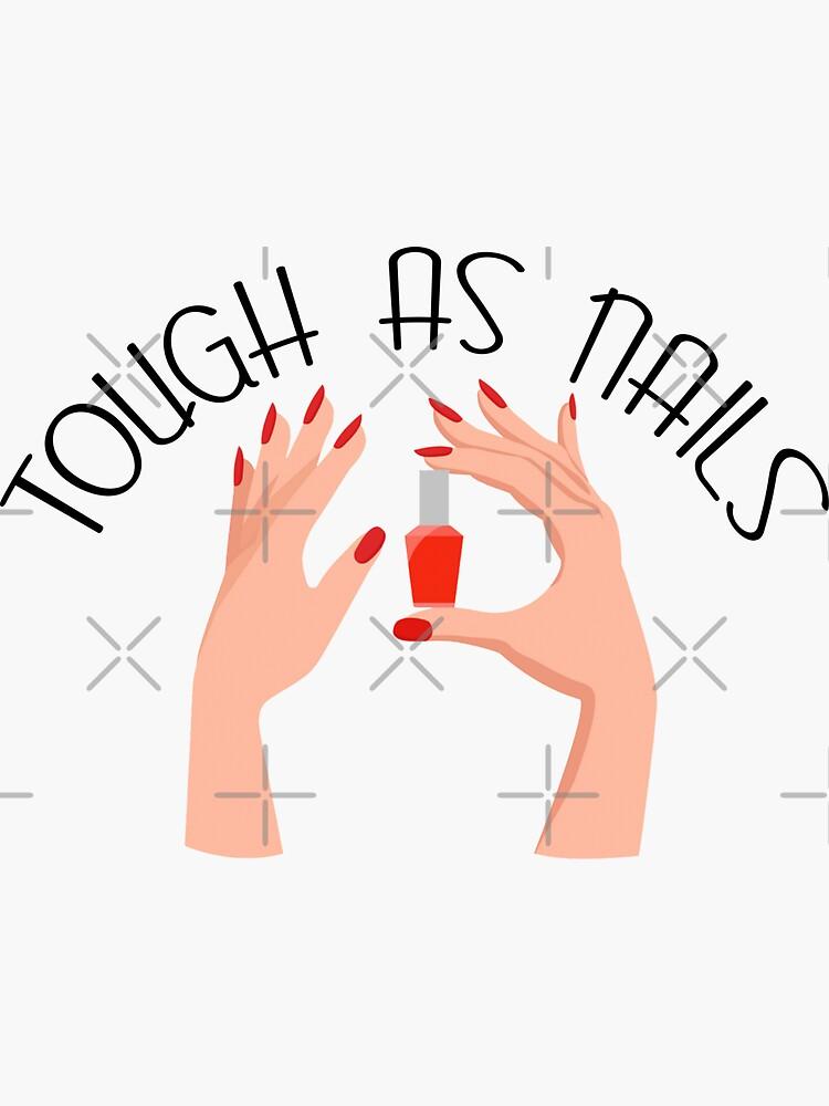 Tough As Nails - Nail Tech by JackCurtis1991