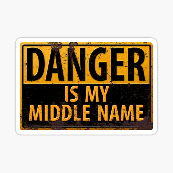 DANGER, Is My Middle Name - Metal Caution Warning Rusty Sign Sticker