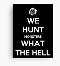 We Hunt Monsters What The Hell Canvas Print