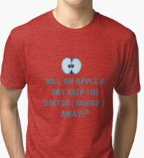 Will an apple a day keep the doctor (Bishop) away? Tri-blend T-Shirt