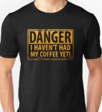 Funny - DANGER, I Haven't Had My Coffee Yet! Distressed Rusty Warning Sign Unisex T-Shirt