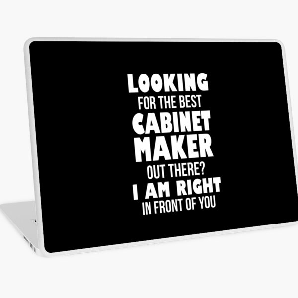 Looking For The Best Cabinet Maker Out There I Am Right In Front of You Laptop Skin