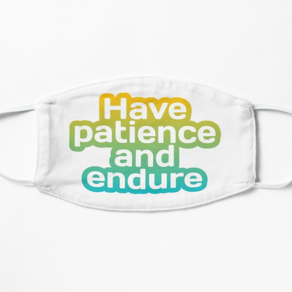 Have patience and endure. - William Shakespeare Mask